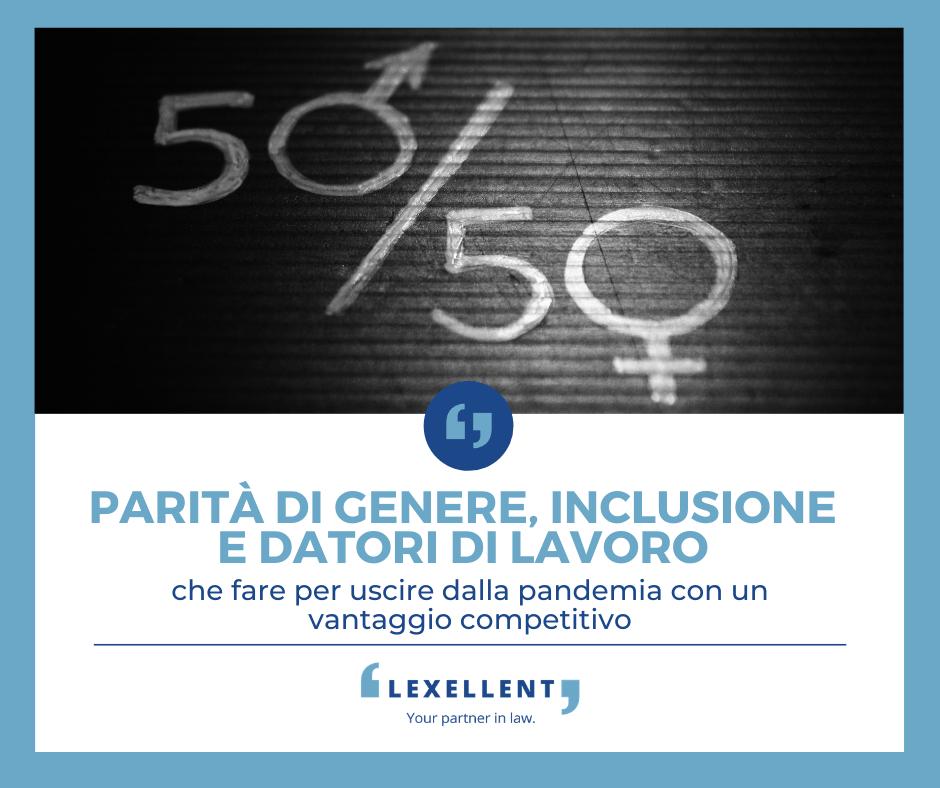 Parità di genere, inclusione e datori di lavoro: che fare per uscire dalla pandemia con un vantaggio competitivo – Una riflessione di Giulietta Bergamaschi