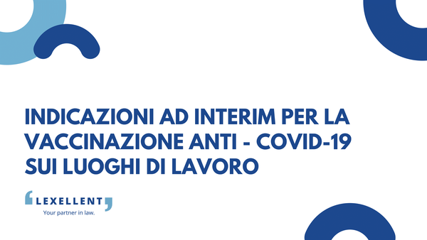 Indicazioni ad interim per la vaccinazione anti – Covid-19 sui luoghi di lavoro