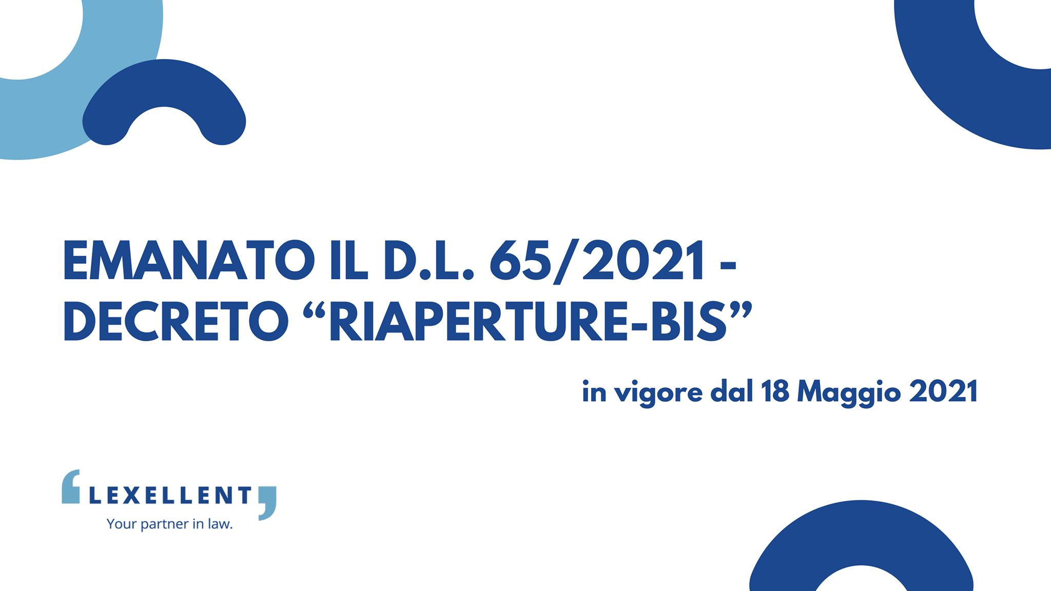 """Emanato il D.L. 65/2021 – Decreto """"Riaperture-Bis"""""""